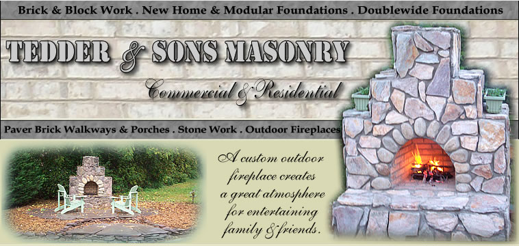 Residential & Commercial Masonry - Brick & Block Work, New Home & Modular Foundations, Doublewide Foundations, Paver Brick Walkways & Porches, Stone Work, Outdoor Fireplaces